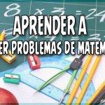 10 Claves para enseñarles a resolver problemas de matemáticas