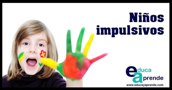Impulsividad en niños. Consejos para ayudar al niño impulsivo a controlarse